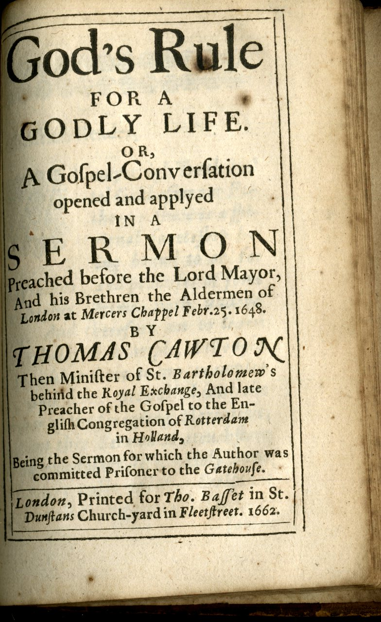 The Life and Death of that Holy and Reverend Man of God Mr  Thomas  Cawton   To Which is Annexed a Sermon Preach'd by Him at Mercer's Chappel,  Febr