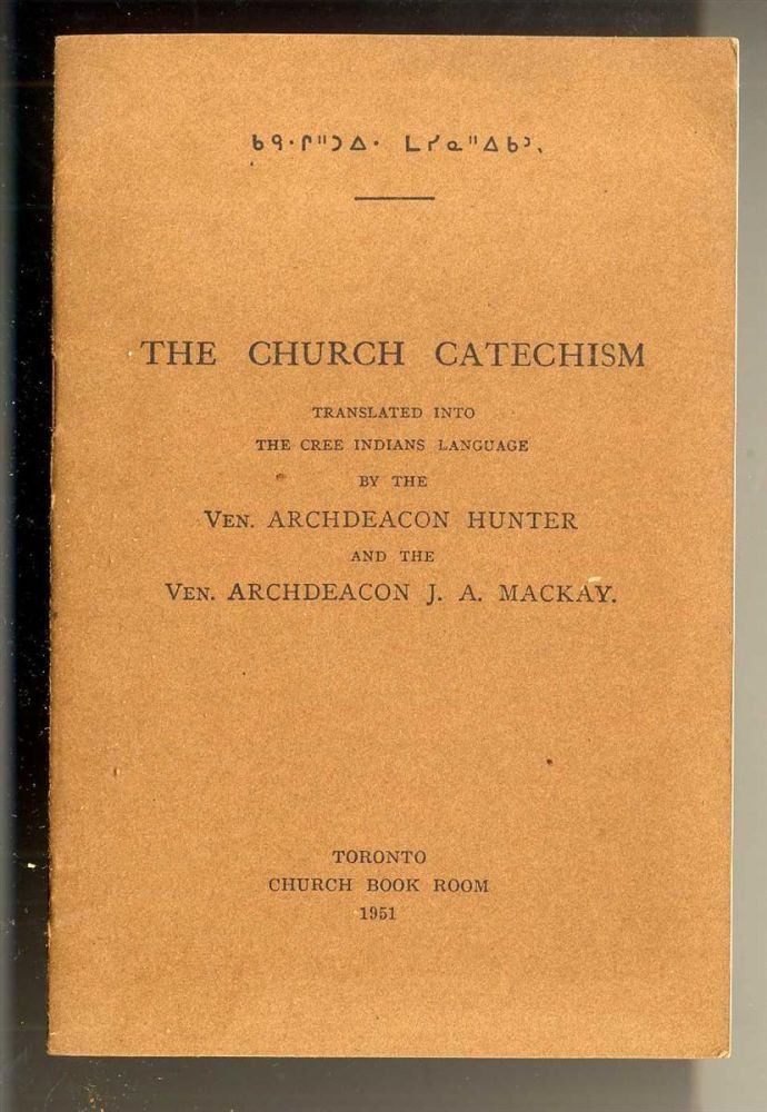 The Church Catechism Translated Into the Cree Indians Language. Archdeacon Hunter, Archdeacon J. mackay.