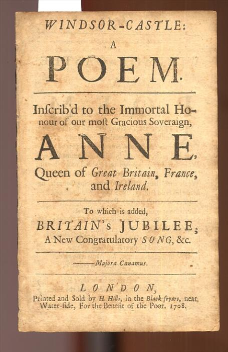 Windsor-Castle: a Poem Inscrib'd to the Immortal honour of Our Most Gracious Soveraign Anne Queen of Great Britain, France, and Ireland. Various / Unstated.