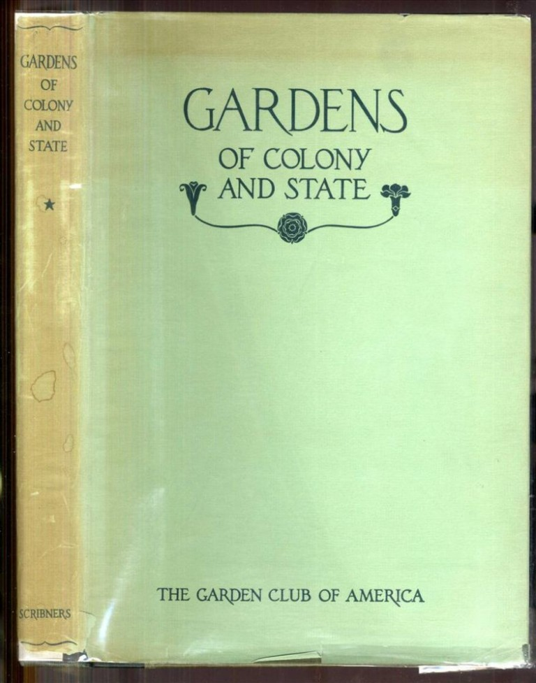 Gardens of Colony and State: Gardens and Gardeners of the American Colonies and of the Republic Before 1840. Lockwood Alice G. B.