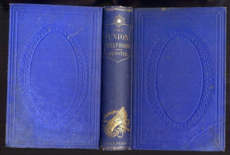 The Union Text Book: Containing Selections from the Writings of Daniel Webster; The Declaration of Independence; The Constitution of the United States; and Washington's Farewell Address. With Copious Indexes. Daniel Webster, various.