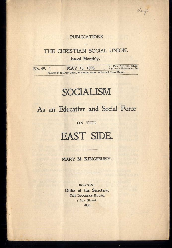 Publications of the Church Social Union: Socialism As an Educative and Social Force on the East Side. May 15, 1898. No. 49. Kingsbury Mary.