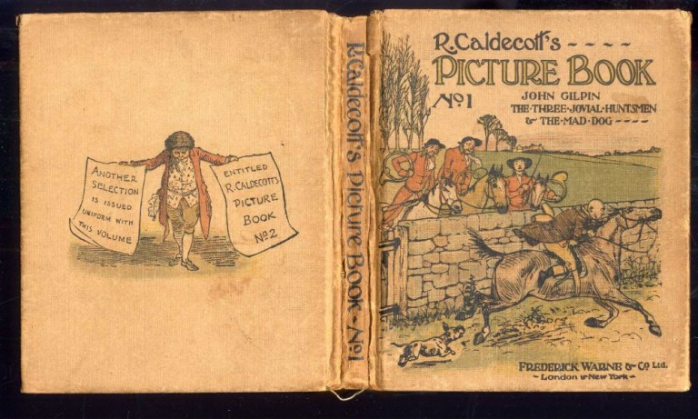 R. Caldecott's Picture Book Containing The Diverting History of John Gilpin; The Three Jovial Huntsmen; An Elegy on the Death of a Mad Dog. Caldecott Randolph.
