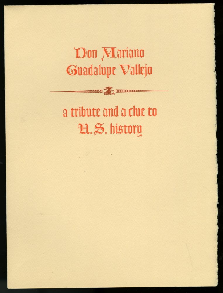 Don Mariano Guadalupe Vallejo: A Tribute and a Clue to U.S. History - Keepsake presentation at a Roxburghe and Zamorano Club Meeting. anon.