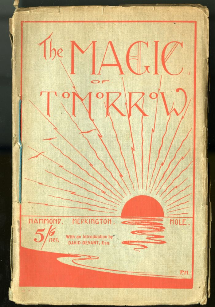The Magic of To-Morrow. H. C. Mole, A. C. P. Medrington, Ernest Hammond, David Devant, intro.