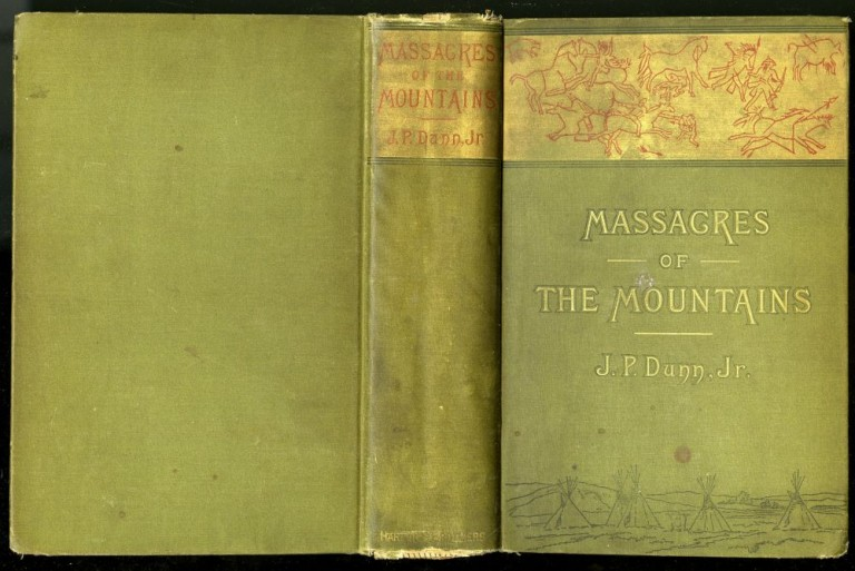 Massacres of the Mountains: A History of the Indian Wars of the Far West. Dunn J. P.