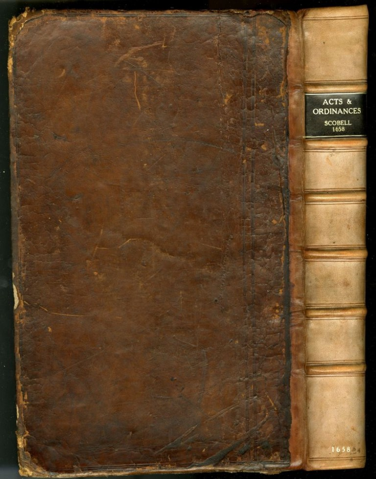 A Collection Of Acts And Ordinances Of General Use, made in the Parliament Begun and held at Westminster the third day of November, Anno 1640 and since, unto the Adjournment of the Parliament begun and holden the 17th of September, Anno 1656. Scobell Henry.