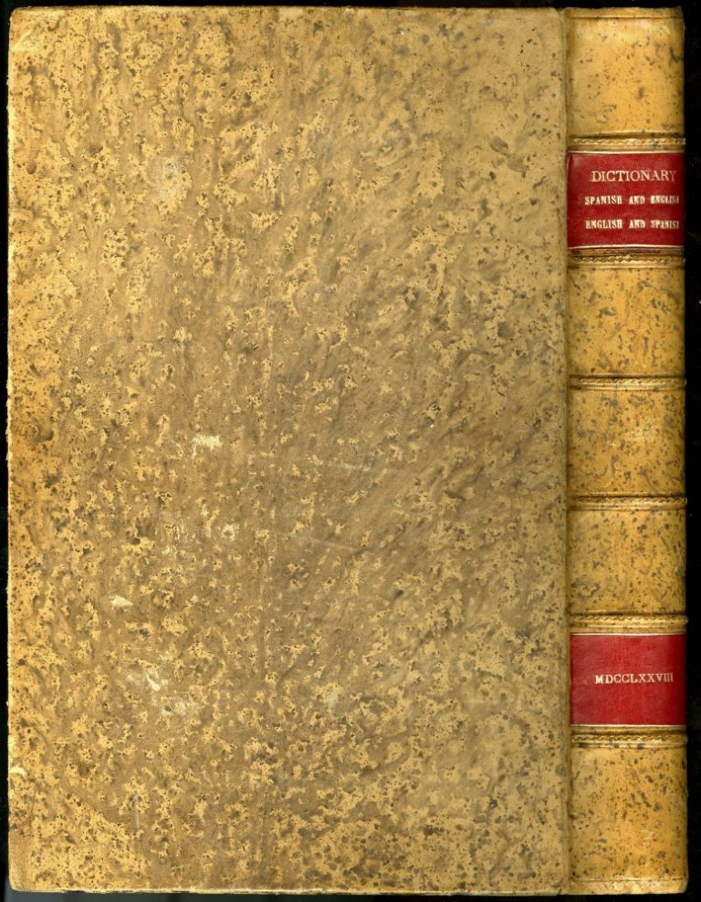 A Dictionary, Spanish and English, and English and Spanish: Containing the Signification of Words and their Different Used. Baretti Joseph, Giuseppe Marc'Antonio.