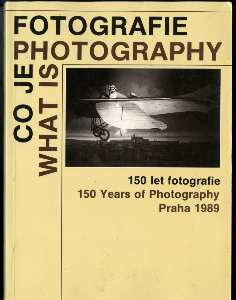Co Je Fotografie/ 150 Let fotografie. What is Photography/150 Years of Photography. Daniela Mrazkova, Pavel Scheufler.