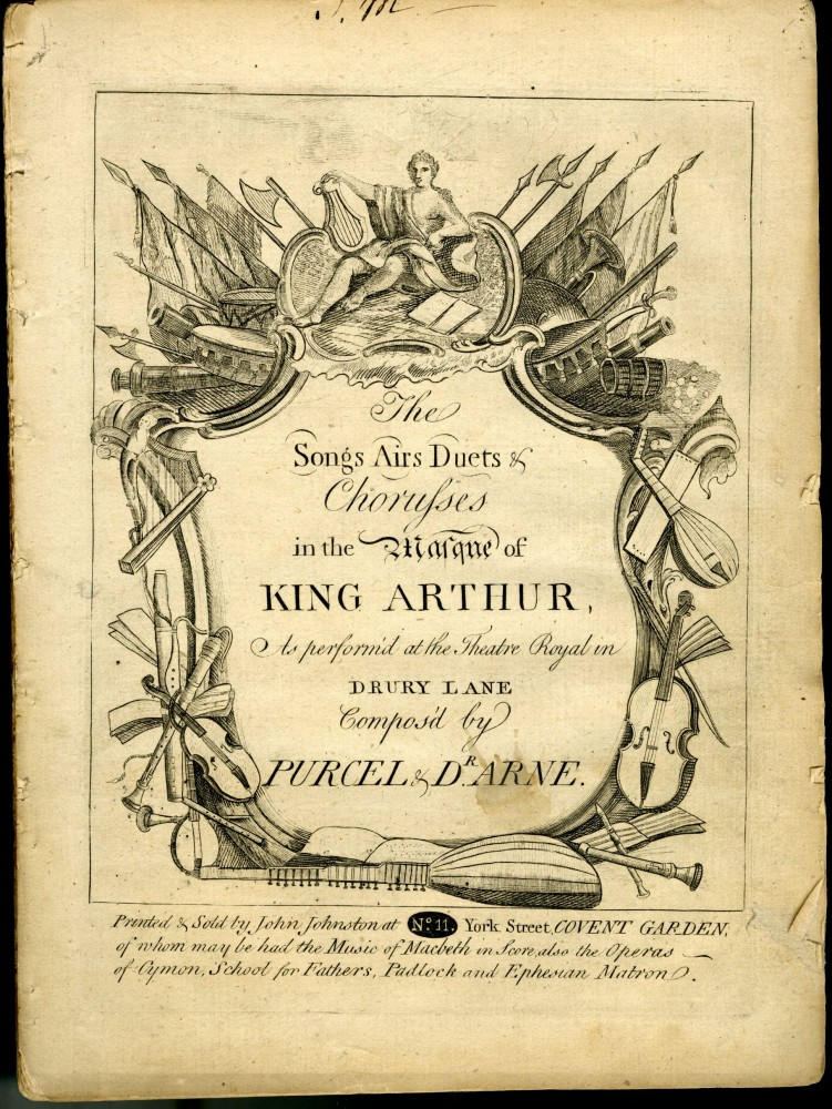 The Songs Airs Duets & Choruses in the Masque of King Arthur, as Performed at the Theatre Royal in Drury Lane [act 1 and part of act 2]. Thomas Arne, Henry Purcell.