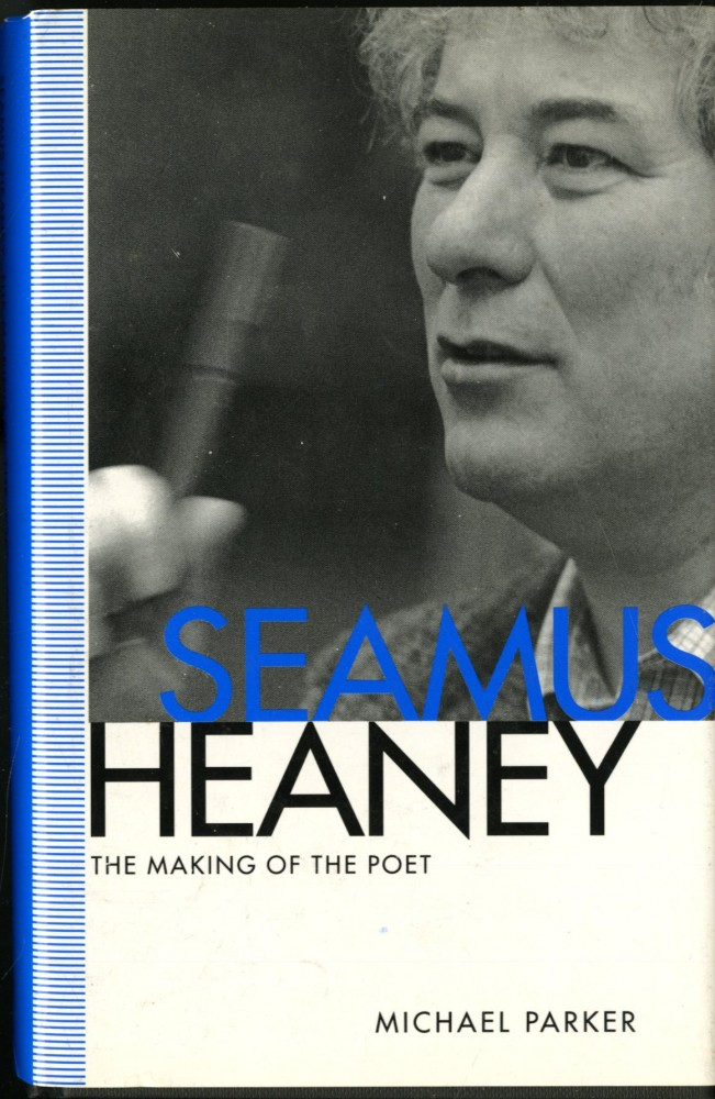 Seamus Heaney: The Making of the Poet. parker Michael.