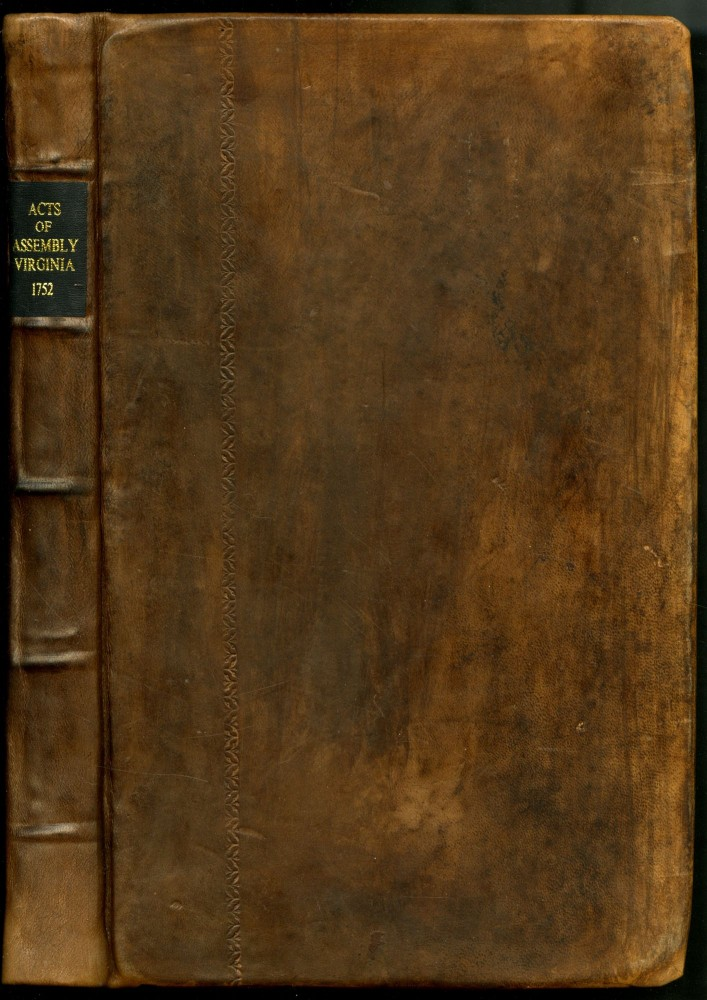 Acts of Assembly, Now in Force, in the Colony of Virginia. With the Titles of Such as are Expired, or Repealed; Notes in the Margin, Shewing how and at What Time They Were Repealed: And an Exact Table to the Whole.