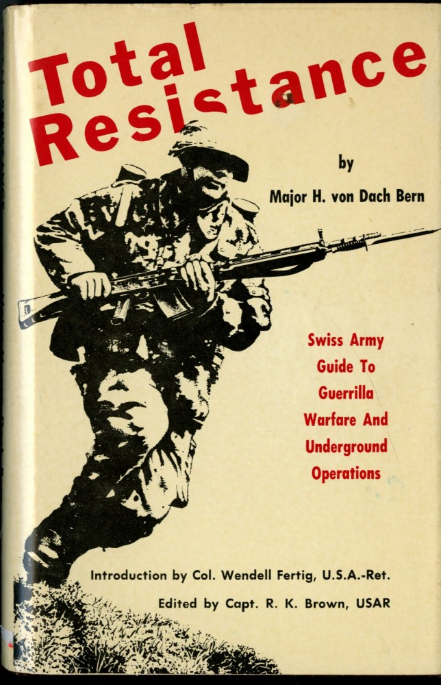 Total Resistance: Swiss Army Guide to Guerrila Warfare and Underground Operations. von Dach Bern Major H.