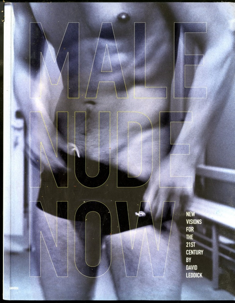 Male Nude Now: New Visions for the 21st Century. Leddick David.