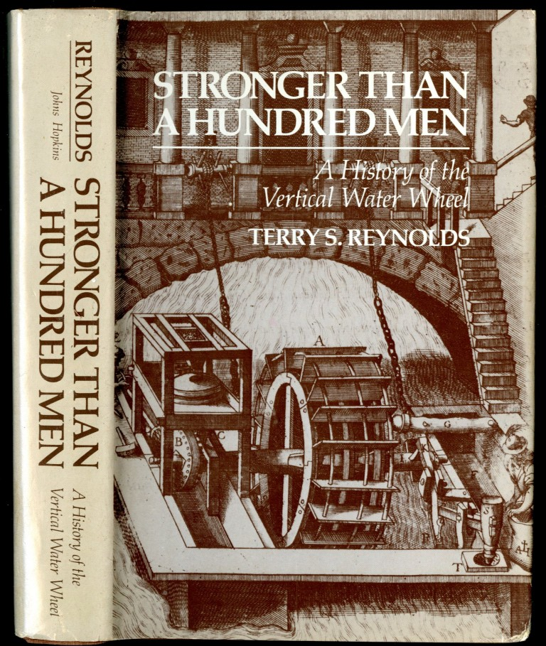 Stronger than a Hundred Men: A History of the Vertical Water Wheel. Reynolds Terry S.