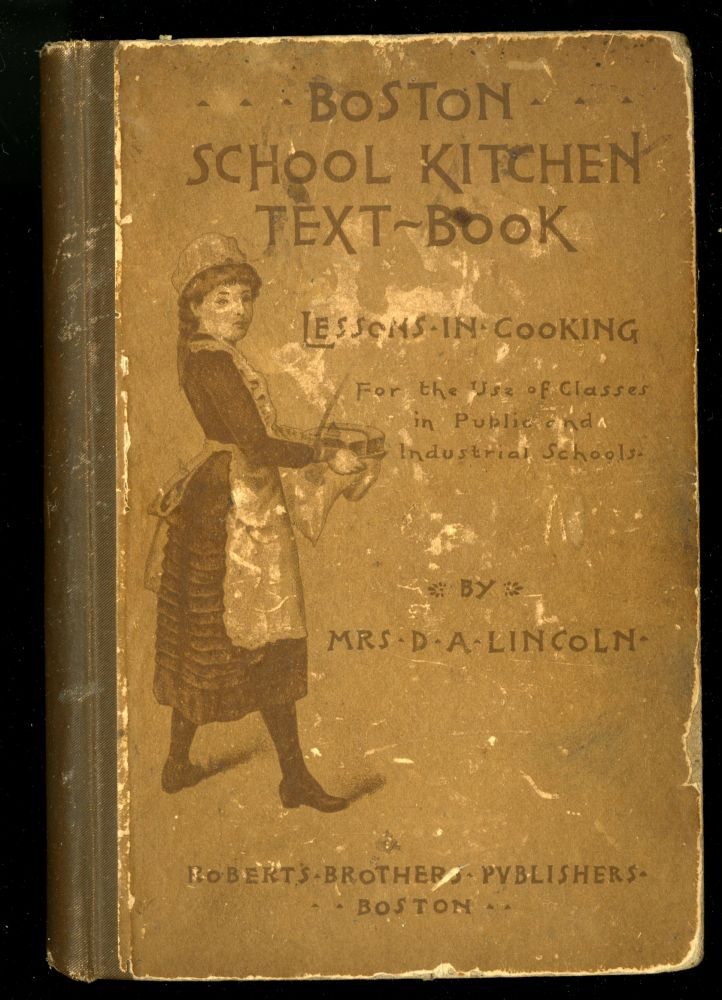 Boston School Kitchen Text-Book. For the Use of Classes in Public and Industrial Schools. Lincoln Mrs. D. A.