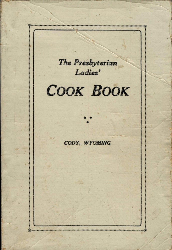 Recipes Compiled by The Ladies' Aid Society of the First Presbyterian Church Cody, Wyoming (The Presbyterian Ladies' Cook Book). Wyoming Ladies' Aid Society of the First Presbyterian Church Cody.