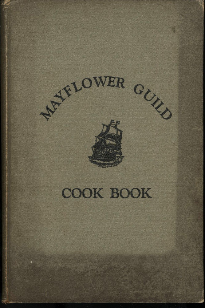 Cook Book Compiled by the Mayflower Guild of the First Congregational Church Kalamazoo, Mich. Mayflower Guild.