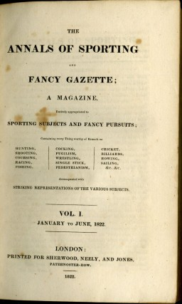 The Annals of Sporting and Fancy Gazette Vol. I, No. 1 (Jan. 1, 1822) to Vol. 13, No. 78 (June 1, 1828)