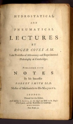 Hydrostatical and Pneumatical Lectures published with notes by his successor Robert Smith