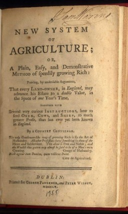A New System of Agriculture; or A Plain and Easy and Demonstrative Method of Speedily Growing Rich: Proving, by undeniable Arguments, that Every Land-Owner, in England, may advance his Estate to a Double Value, in the Space of One Year's Time