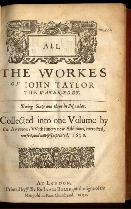 All the Workes of John Taylor the Water-Poet Being Sixty and Three in Number