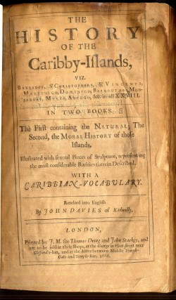 The History of the Caribby-Islands, viz. Barbados, St. Christopher, St. Vincents, Martinico, Dominico, Barbouthos, Monserrat, Mevis, Antego, &c. in all XXVIII. In Two Books. The First containing the Natural; The Second, the Moral History of those Islands. Illustrated with several Pieces of Sculpture, representing the most considerable Rarities therein Described. With a Caribbian-Vocabulary. Rendred into English by John Davies of Kidwelly.
