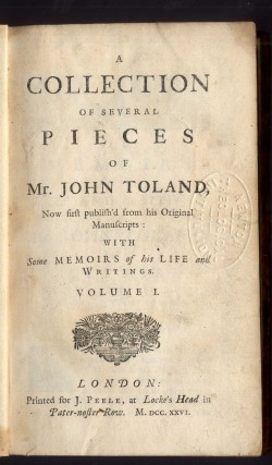 A Collection of Several Pieces of John Toland Now First Publish'd from his Original Manuscripts with Several Memoirs of his Life and Writings