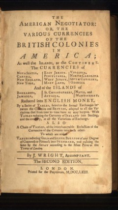 The American Negotiator: Or, The Various Currencies of the British Colonies in America; As Well the Islands, as the Continent.