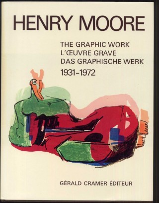 Henry Moore Catalogue of Graphic Work 1931-1972, 1973-1975 [Catalogue Raisonné]. Gérald Cramer, Alistair Grant, David Mitchinson.