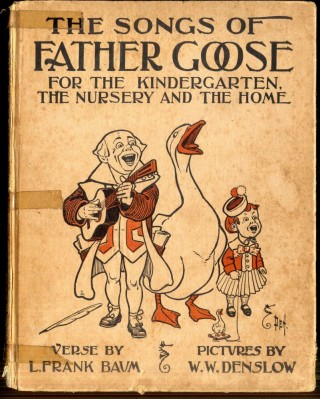 The Songs of Father Goose for the Kindergarten, the Nursery and the Home. Baum L. Frank