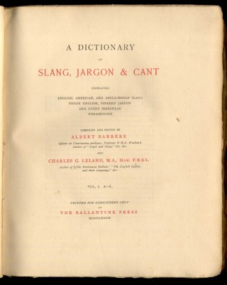 A Dictionary of Slang, Jargon & Cant Embracing English, American, and Anglo-Indian Slang, Pidgin English, Tinkers' Jargon and other Irregular Phraseology