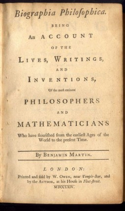 Biographia Philosophica. Being an Account of the Lives, Writings, and Inventions, of the Most Eminent Philosophers and Mathematicians Who Have Flourished from the Earliest Ages of the World to the Present Time