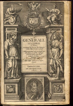 A Generall Historie of France Written by John de Serres Unto the Yeare 1598, Much Augmented and Continued to This Present, Out of the Most Approved Authors That Have Written of that Subject