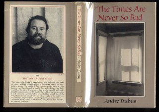 The Times are Never So Bad. Dubus Andre.