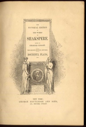 The Pictorial Edition of the Works of Shakspere: Doubtful Plays (Titus Andronicus, Pericles, The Two Noble Kinsmen, etc.)