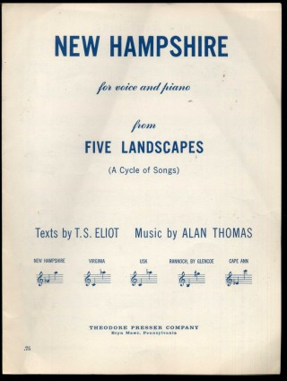 New Hampshire: For Voice and Piano from Five Landscapes (A Cycle of Songs). T. S. Eliot, Alan Thomas, music.