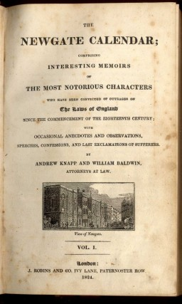 The Newgate Calendar; Comprising Interesting Memoirs of The Most Notorious Characters Who Have Been Convicted of Outrages on the Laws of England Since the Commencement of the Eighteenth Century