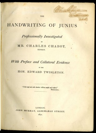 The Handwriting of Junius Professionally Investigated by Charles Chabot, Expert