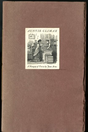 Auntie Climax: A Nosegay of Verses by Jane Arms. Arms Jane.