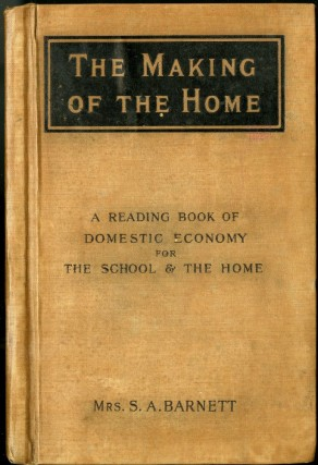 The Making of the Home: A Reading-Book of Domestic Economy for School and Home Use. Bernett Mrs. Samuel A.