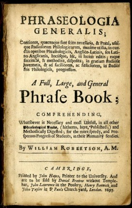 Phraseologia Generalis;...A Full, Large, and General Phrase Book; Comprehending Whatsoever is Necessary and most Usefull, in all other Phraseological Books