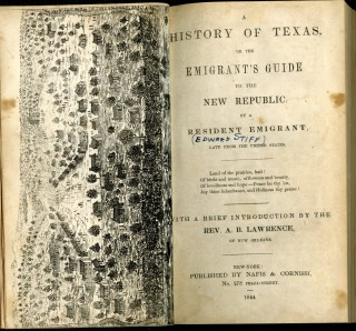 A History of Texas, or the Emigrant's Guide to the New Republic by a Resident Emigrant, Late From the United States