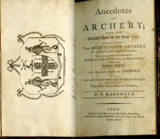 Anecdotes of Archery; From the Earliest Ages to the Year 1791. Including an Account of the Most Famous Archers of Ancient and Modern Times; With Some Curious Particulars in the Life of Robert Fitz-Ooth Earl of Huntington, Vulgarly Called Robin Hood