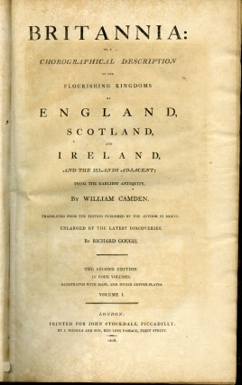 Britannia: or a Chorographical Description of the Flourishing Kingdoms of England, Scotland, and Ireland, and the Islands Adjacent. William Camden, Richard Gough.