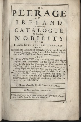 The Peerage of Ireland: Or, an Exact Catalogue of the Present Nobility [with] The Signification of Most Things that are Born in Heraldry, with the Explanation of their Natural Qualities...