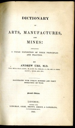 A Dictionary of Arts, Manufactures, and Mines; Containing a Clear Exposition of Their Principles and Practice