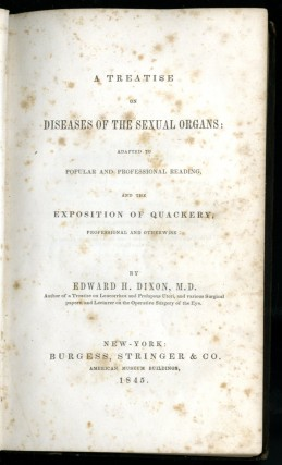 A Treatise on Diseases of the Sexual Organs: Adapted to Popular and Professional Reading and the Exposition of Quackery, Professional and Otherwise