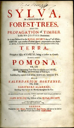 Sylva, or a Discourse of Forest-Trees, and the Propagation of Timber in His Majesties Dominions...Terra, A Philosophical Essay of Earth. Pomona: or, an Appendix Concerning Fruit-Trees in Relation to Cider...Also Kalendarium Hortense