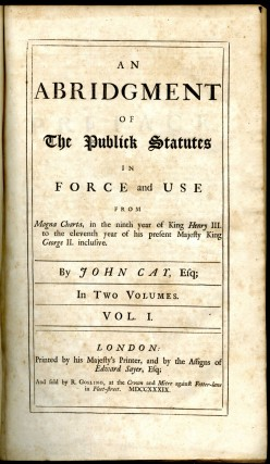 An Abridgment of the Publick Statutes in Force and Use from Magna Carta in the Ninth year of King Henry III to the Eleventh Year of his Present Majesty King George II, Inclusive